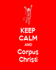 KEEP CALM AND Corpus Christi - Personalised Poster large
