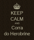 KEEP CALM AND Corra do Herobrine - Personalised Poster large