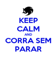 KEEP CALM AND CORRA SEM PARAR - Personalised Poster large