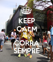 KEEP CALM AND CORRA SEMPRE - Personalised Poster large