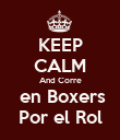 KEEP CALM And Corre  en Boxers Por el Rol - Personalised Poster large