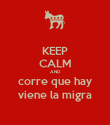 KEEP CALM AND corre que hay viene la migra - Personalised Poster large
