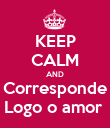 KEEP CALM AND Corresponde Logo o amor  - Personalised Poster large