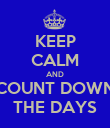 KEEP CALM AND COUNT DOWN THE DAYS - Personalised Poster large