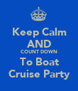 Keep Calm AND COUNT DOWN To Boat Cruise Party - Personalised Poster large