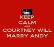 KEEP CALM AND COURTNEY WILL MARRY ANDY - Personalised Poster large