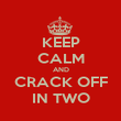 KEEP CALM AND CRACK OFF IN TWO - Personalised Poster large