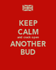 KEEP CALM and crack open ANOTHER BUD - Personalised Poster large