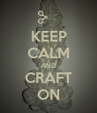 KEEP CALM AND CRAFT ON - Personalised Poster large