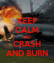 KEEP CALM AND CRASH AND BURN - Personalised Poster large