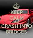 KEEP CALM AND CRASH INTO BRIDGES - Personalised Poster large