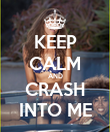 KEEP CALM AND CRASH INTO ME - Personalised Poster large