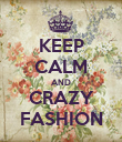 KEEP CALM AND CRAZY FASHION - Personalised Poster large