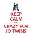 KEEP CALM AND CRAZY FOR JO TWINS - Personalised Poster large
