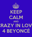 KEEP CALM AND CRAZY IN LOVE 4 BEYONCÉ - Personalised Poster large