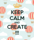 KEEP CALM AND CREATE !!! - Personalised Poster large