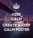 KEEP CALM AND CREATE A KEEP CALM POSTER - Personalised Poster large