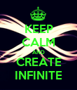 KEEP CALM AND CREATE INFINITE - Personalised Poster large
