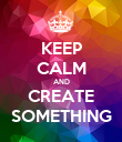 KEEP CALM AND CREATE SOMETHING - Personalised Poster large