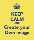 KEEP CALM AND Create your Own image - Personalised Poster large
