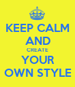 KEEP CALM AND CREATE YOUR OWN STYLE - Personalised Poster large
