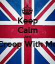 Keep Calm And Creep With Me  - Personalised Poster large