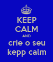 KEEP CALM AND crie o seu kepp calm - Personalised Poster large