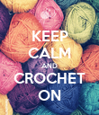 KEEP CALM AND CROCHET ON - Personalised Poster large