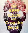 KEEP CALM AND Crop the Death. - Personalised Poster large