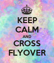 KEEP CALM AND CROSS FLYOVER - Personalised Poster large