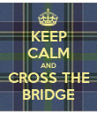 KEEP CALM AND CROSS THE BRIDGE - Personalised Poster large