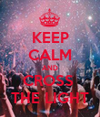KEEP CALM AND CROSS  THE LIGHT - Personalised Poster large