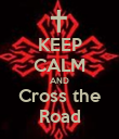KEEP CALM AND Cross the Road - Personalised Poster large