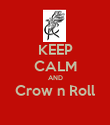 KEEP CALM AND Crow n Roll  - Personalised Poster large