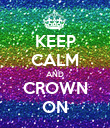 KEEP CALM AND CROWN ON - Personalised Poster large
