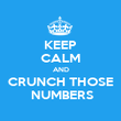 KEEP CALM AND CRUNCH THOSE  NUMBERS - Personalised Poster small