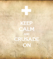 KEEP CALM AND CRUSADE ON - Personalised Poster large