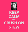 KEEP CALM AND CRUSH ON STEW - Personalised Poster large