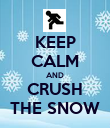 KEEP CALM AND CRUSH THE SNOW - Personalised Poster small