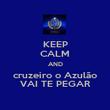 KEEP CALM AND cruzeiro o Azulão VAI TE PEGAR - Personalised Poster large