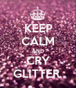 KEEP CALM AND CRY GLITTER  - Personalised Poster large