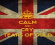 KEEP CALM AND CRY  TEARS OF GOLD - Personalised Poster large