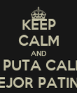 KEEP CALM AND CUAL PUTA CALMA ._.' MEJOR PATINO - Personalised Poster large
