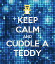 KEEP CALM AND CUDDLE A TEDDY - Personalised Poster large