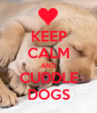 KEEP CALM AND CUDDLE DOGS - Personalised Poster large
