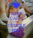 KEEP CALM AND CUDDLE HIM - Personalised Poster large