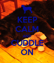 KEEP CALM AND CUDDLE ON - Personalised Poster large