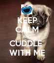 KEEP CALM AND CUDDLE  WITH ME - Personalised Poster large