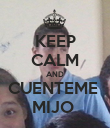 KEEP CALM AND CUENTEME  MIJO  - Personalised Poster large