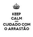 KEEP CALM AND CUIDADO COM O ARRASTÃO - Personalised Poster large